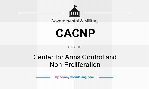What does CACNP mean? It stands for Center for Arms Control and Non-Proliferation