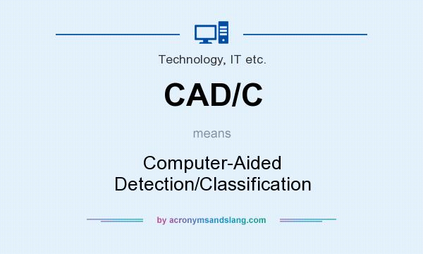 What does CAD/C mean? It stands for Computer-Aided Detection/Classification