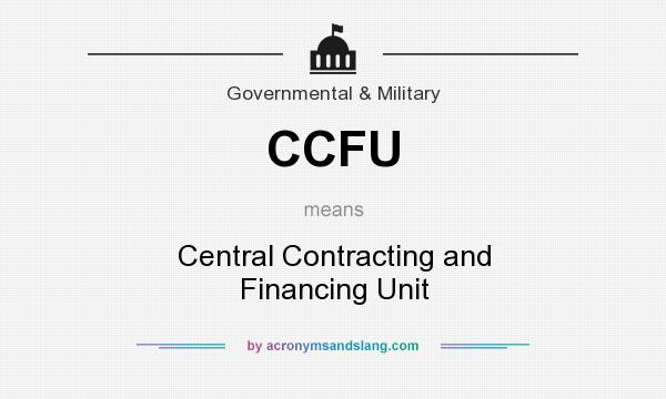 What does CCFU mean? It stands for Central Contracting and Financing Unit