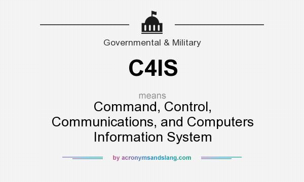 What does C4IS mean? It stands for Command, Control, Communications, and Computers Information System