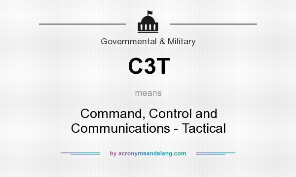 What does C3T mean? It stands for Command, Control and Communications - Tactical