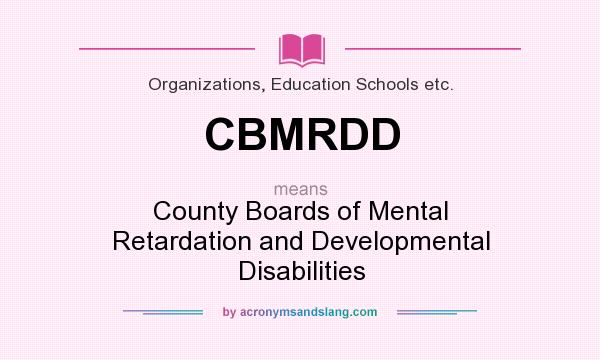 What does CBMRDD mean? It stands for County Boards of Mental Retardation and Developmental Disabilities