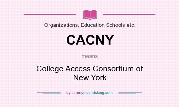 What does CACNY mean? It stands for College Access Consortium of New York