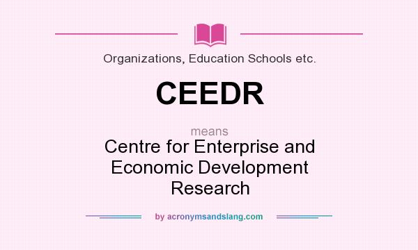 What does CEEDR mean? It stands for Centre for Enterprise and Economic Development Research