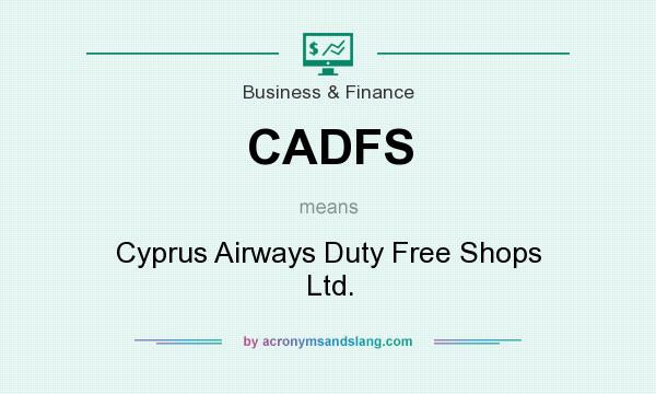 What does CADFS mean? It stands for Cyprus Airways Duty Free Shops Ltd.