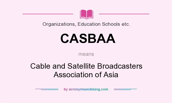 What does CASBAA mean? It stands for Cable and Satellite Broadcasters Association of Asia