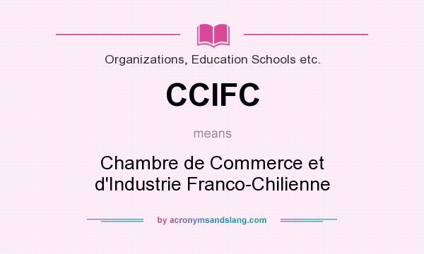 What does CCIFC mean? It stands for Chambre de Commerce et d`Industrie Franco-Chilienne