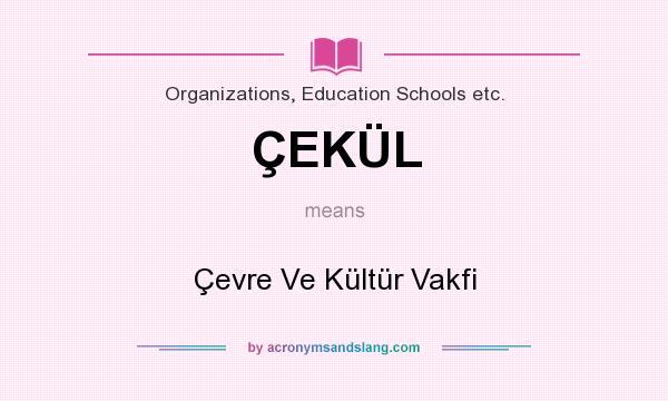 What does ÇEKÜL mean? It stands for Çevre Ve Kültür Vakfi