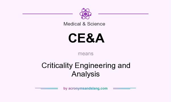 What does CE&A mean? It stands for Criticality Engineering and Analysis