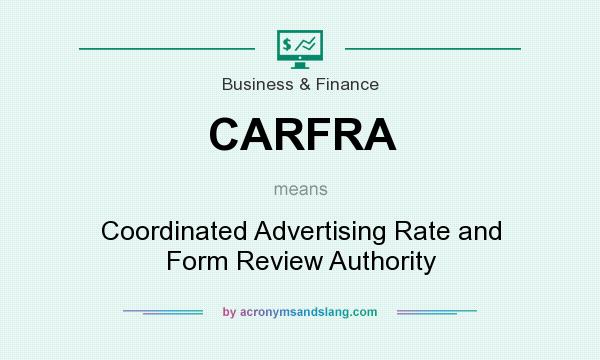 What does CARFRA mean? It stands for Coordinated Advertising Rate and Form Review Authority