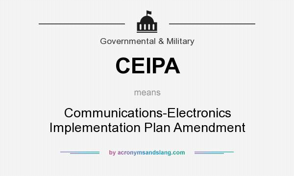 What does CEIPA mean? It stands for Communications-Electronics Implementation Plan Amendment