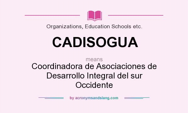 What does CADISOGUA mean? It stands for Coordinadora de Asociaciones de Desarrollo Integral del sur Occidente