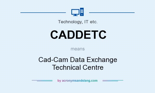 What does CADDETC mean? It stands for Cad-Cam Data Exchange Technical Centre