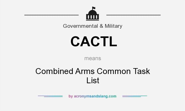 What does CACTL mean? It stands for Combined Arms Common Task List