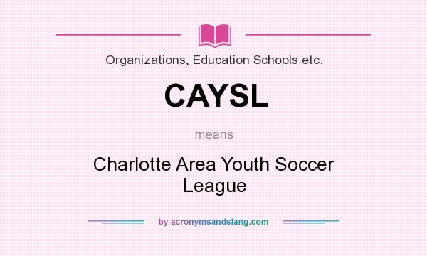What does CAYSL mean? It stands for Charlotte Area Youth Soccer League