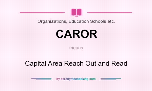 What does CAROR mean? It stands for Capital Area Reach Out and Read
