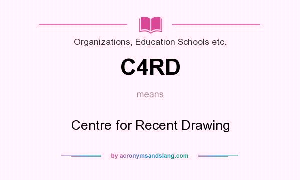 What does C4RD mean? It stands for Centre for Recent Drawing