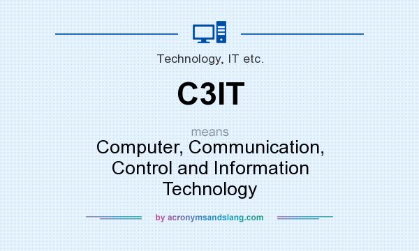 What does C3IT mean? It stands for Computer, Communication, Control and Information Technology