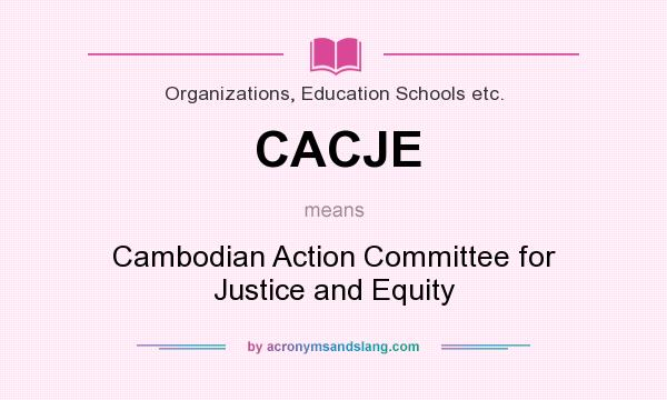 What does CACJE mean? It stands for Cambodian Action Committee for Justice and Equity