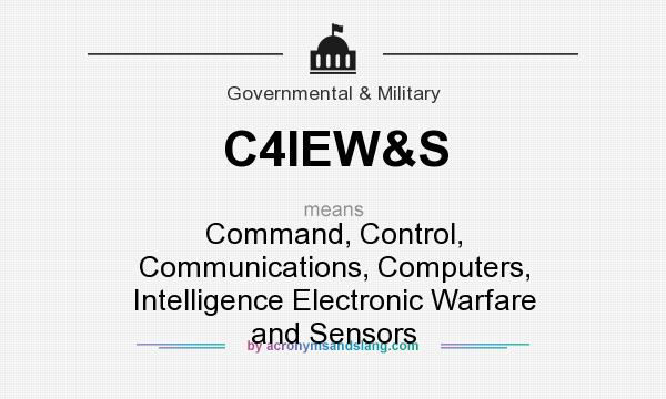What does C4IEW&S mean? It stands for Command, Control, Communications, Computers, Intelligence Electronic Warfare and Sensors