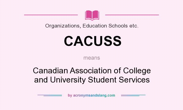What does CACUSS mean? It stands for Canadian Association of College and University Student Services