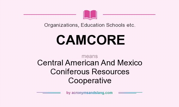 What does CAMCORE mean? It stands for Central American And Mexico Coniferous Resources Cooperative