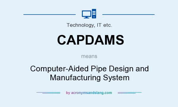 What does CAPDAMS mean? It stands for Computer-Aided Pipe Design and Manufacturing System