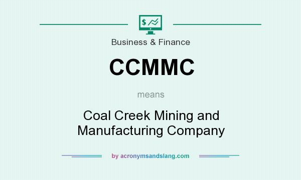 What does CCMMC mean? It stands for Coal Creek Mining and Manufacturing Company