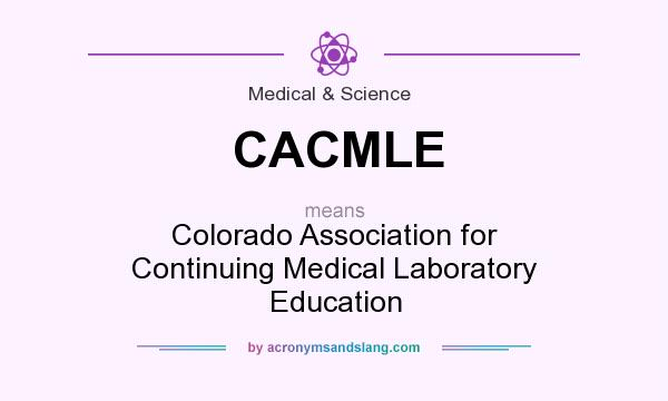 What does CACMLE mean? It stands for Colorado Association for Continuing Medical Laboratory Education