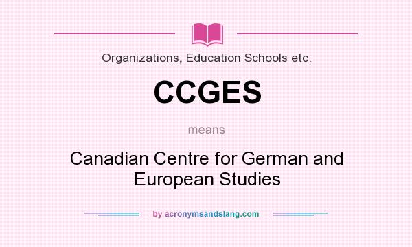 What does CCGES mean? It stands for Canadian Centre for German and European Studies