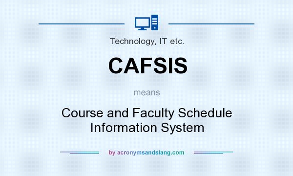 What does CAFSIS mean? It stands for Course and Faculty Schedule Information System