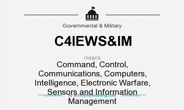 What does C4IEWS&IM mean? It stands for Command, Control, Communications, Computers, Intelligence, Electronic Warfare, Sensors and Information Management