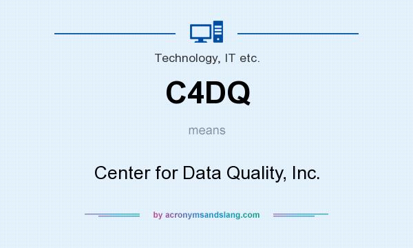 What does C4DQ mean? It stands for Center for Data Quality, Inc.