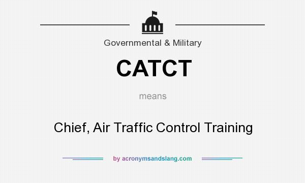 What does CATCT mean? It stands for Chief, Air Traffic Control Training