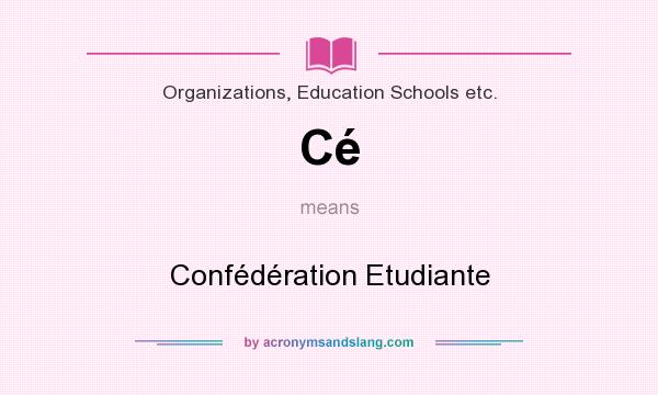 What does Cé mean? It stands for Confédération Etudiante