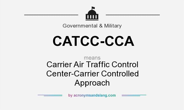 What does CATCC-CCA mean? It stands for Carrier Air Traffic Control Center-Carrier Controlled Approach