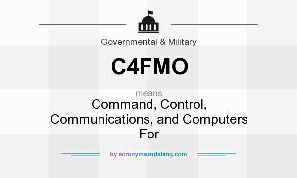 What does C4FMO mean? It stands for Command, Control, Communications, and Computers For