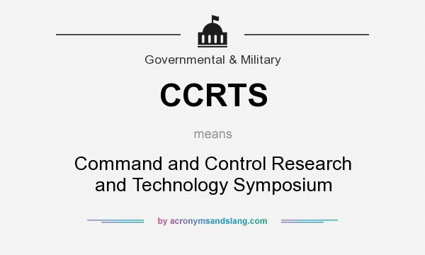 What does CCRTS mean? It stands for Command and Control Research and Technology Symposium