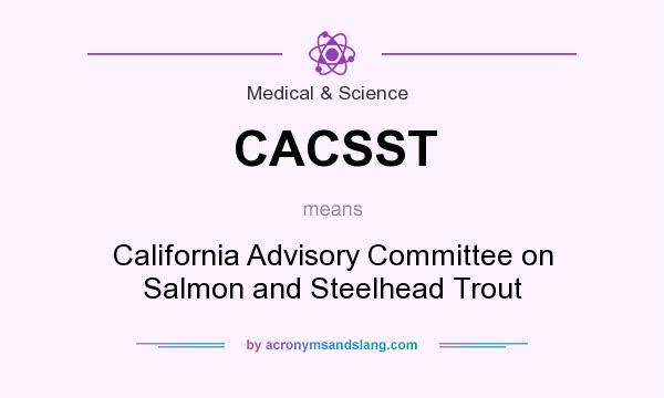 What does CACSST mean? It stands for California Advisory Committee on Salmon and Steelhead Trout
