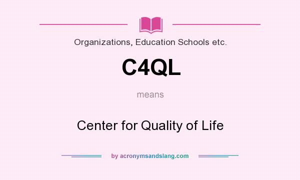 What does C4QL mean? It stands for Center for Quality of Life