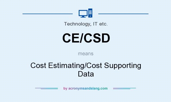 What does CE/CSD mean? It stands for Cost Estimating/Cost Supporting Data