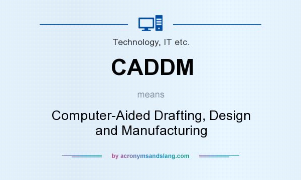 What does CADDM mean? It stands for Computer-Aided Drafting, Design and Manufacturing