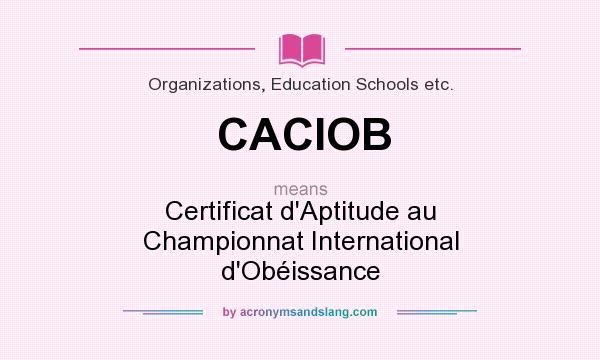 What does CACIOB mean? It stands for Certificat d`Aptitude au Championnat International d`Obéissance