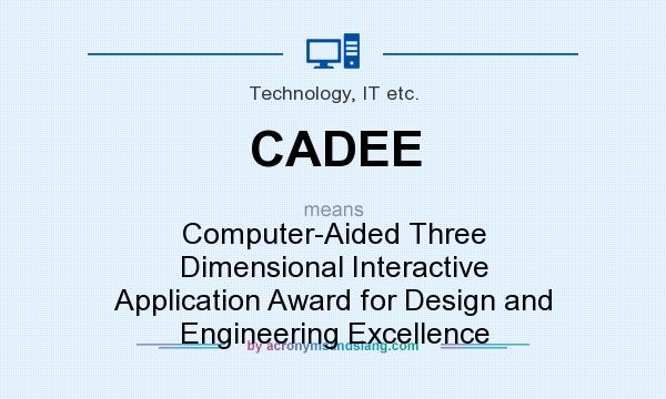 What does CADEE mean? It stands for Computer-Aided Three Dimensional Interactive Application Award for Design and Engineering Excellence