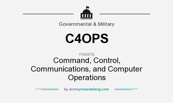 What does C4OPS mean? It stands for Command, Control, Communications, and Computer Operations