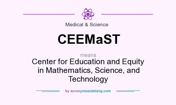 What does CEEMaST mean? It stands for Center for Education and Equity in Mathematics, Science, and Technology