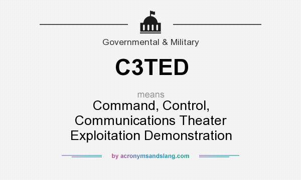 What does C3TED mean? It stands for Command, Control, Communications Theater Exploitation Demonstration