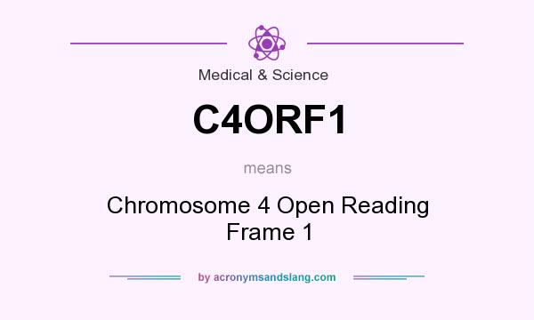 What does C4ORF1 mean? It stands for Chromosome 4 Open Reading Frame 1