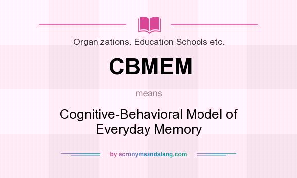 What does CBMEM mean? It stands for Cognitive-Behavioral Model of Everyday Memory
