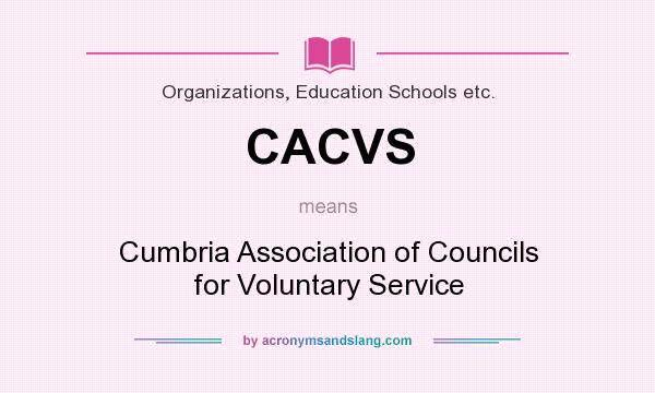 What does CACVS mean? It stands for Cumbria Association of Councils for Voluntary Service